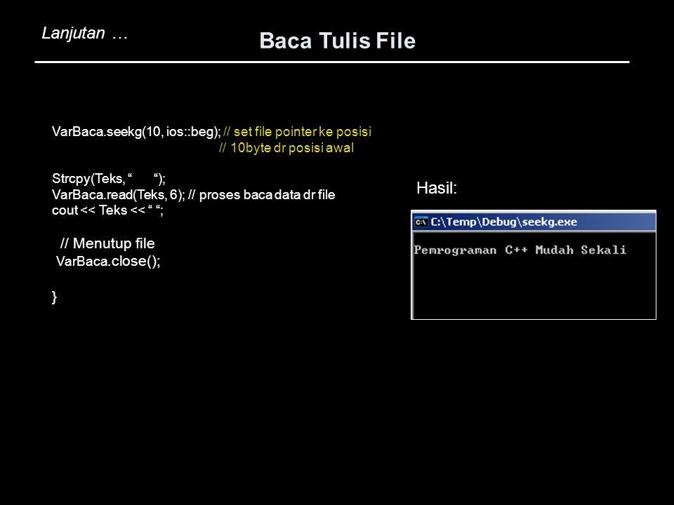 "VarBaca.seekg(10, ios::beg); // set file pointer ke posisi // 10byte dr posisi awal Strcpy(Teks, "" ""); VarBaca.read(Teks, 6); // proses baca data dr f"