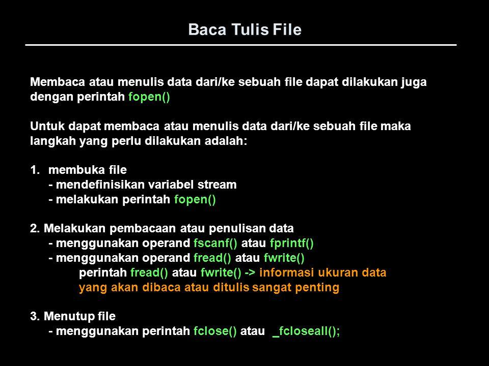 Baca Tulis File Membaca atau menulis data dari/ke sebuah file dapat dilakukan juga dengan perintah fopen() Untuk dapat membaca atau menulis data dari/