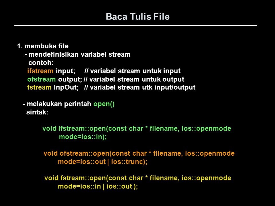 Baca Tulis File #include using namespace std; void main(void) { // Mendeklarasikan stream untuk proses input ifstream VarBaca; // Mendeklarasikan stream untuk proses output ofstream VarTulis; char Teks[80]; // membuka file VarTulis.open( COBE.TXT ); VarTulis << C++ sangat Sekali << endl; //menulis data ke file VarTulis << Pemrograman Mudah << endl; //menulis data ke file // Menutup file VarTulis.close(); Contoh program menulis dan membaca data ke/dari file dg fstream: Contoh penggunaan property seekg dlm pembacaan data