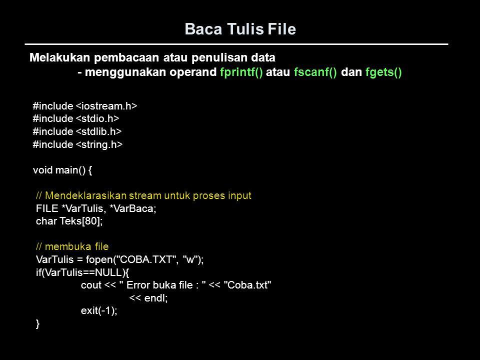Baca Tulis File Melakukan pembacaan atau penulisan data - menggunakan operand fprintf() atau fscanf() dan fgets() #include void main() { // Mendeklara