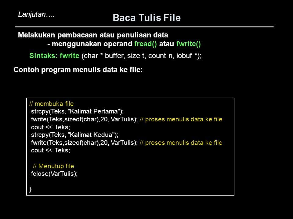 Baca Tulis File // membuka file strcpy(Teks,