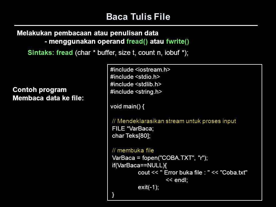 Baca Tulis File #include void main() { // Mendeklarasikan stream untuk proses input FILE *VarBaca; char Teks[80]; // membuka file VarBaca = fopen(