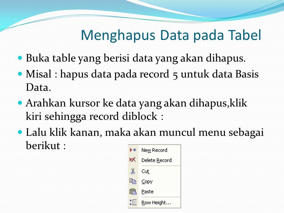 Menghapus Data pada Tabel Buka table yang berisi data yang akan dihapus.