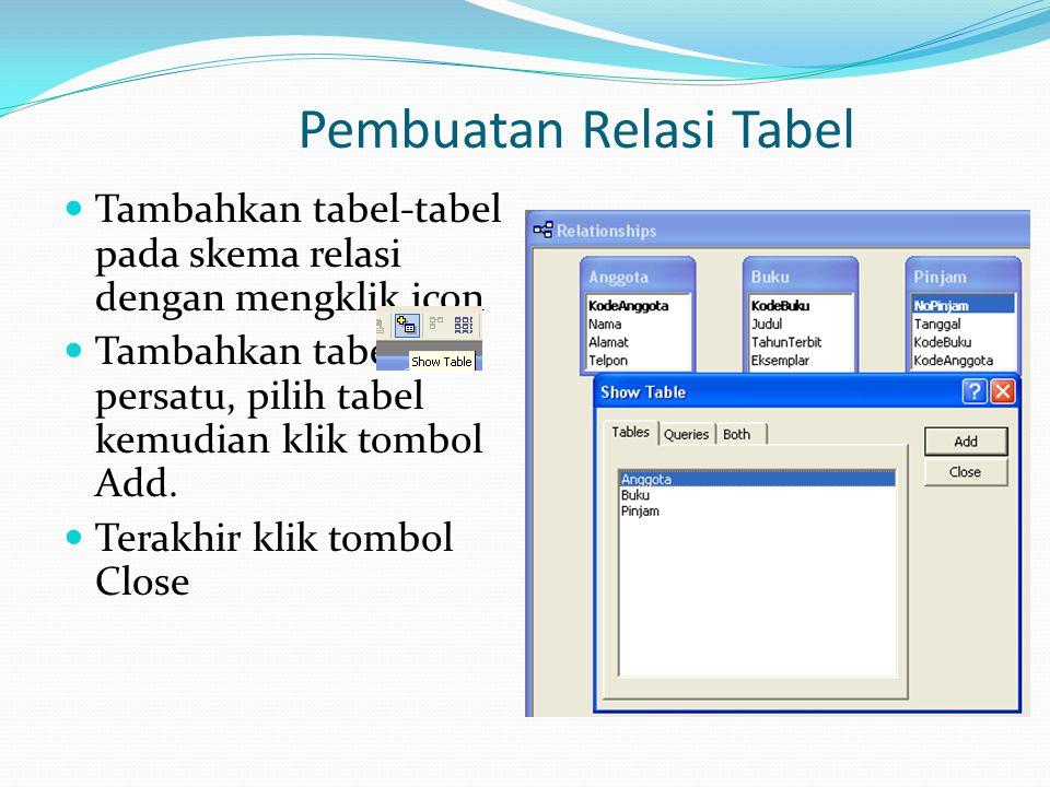 Pembuatan Relasi Tabel Tambahkan tabel-tabel pada skema relasi dengan mengklik icon Tambahkan tabel satu persatu, pilih tabel kemudian klik tombol Add.