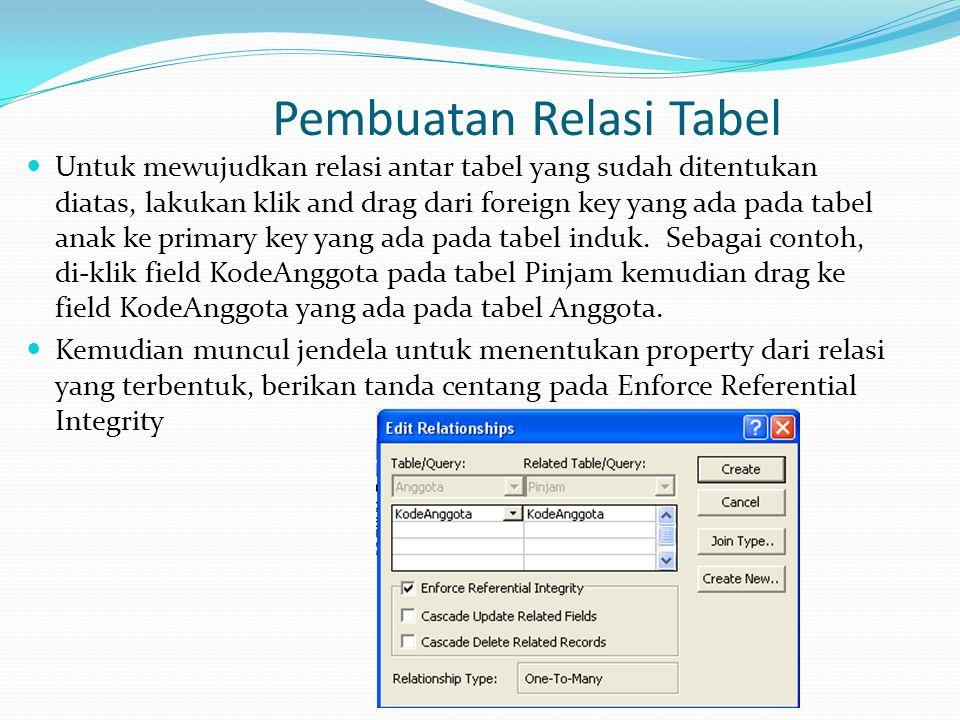 Pembuatan Relasi Tabel Untuk mewujudkan relasi antar tabel yang sudah ditentukan diatas, lakukan klik and drag dari foreign key yang ada pada tabel anak ke primary key yang ada pada tabel induk.