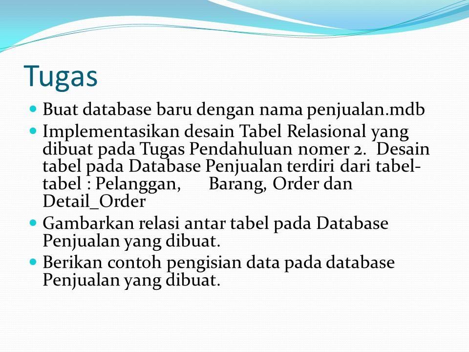 Tugas Buat database baru dengan nama penjualan.mdb Implementasikan desain Tabel Relasional yang dibuat pada Tugas Pendahuluan nomer 2.