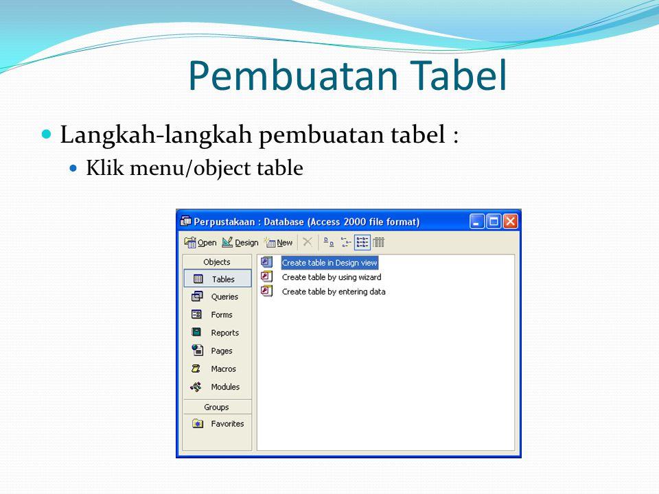 Pembuatan Tabel Langkah-langkah pembuatan tabel : Klik menu/object table