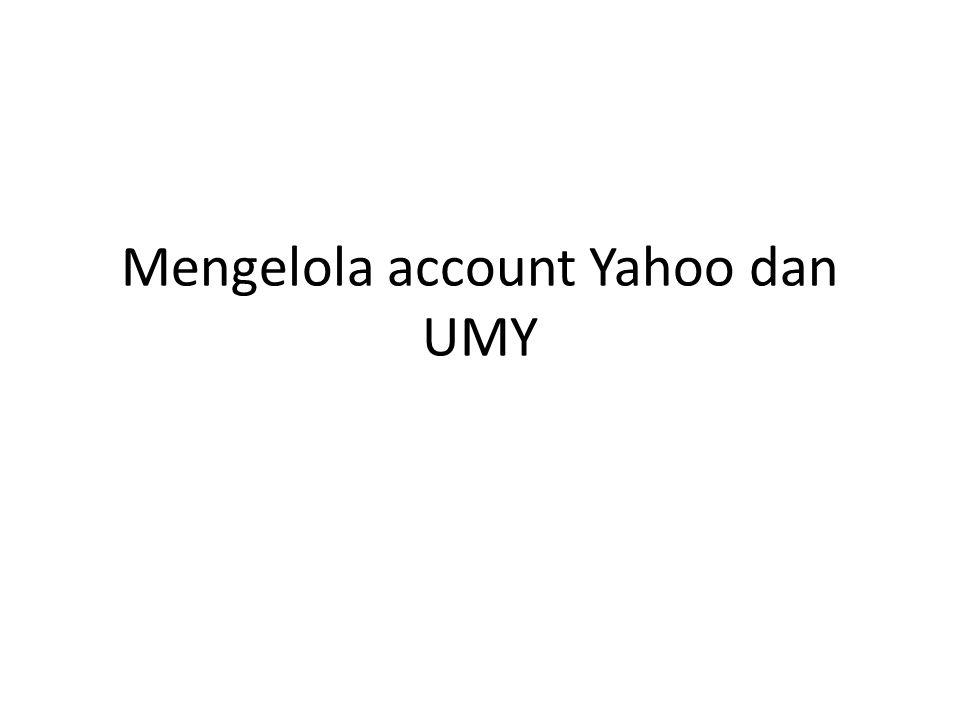 Penjelasan Mengelola email yahoo dan UMY berarti : Menerima dan mengirim email account UMY melalui account Yahoo Email yang diterima dari account UMY ada di email UMY maupun email Yahoo.