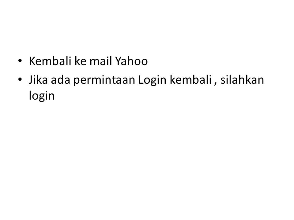Kembali ke mail Yahoo Jika ada permintaan Login kembali, silahkan login