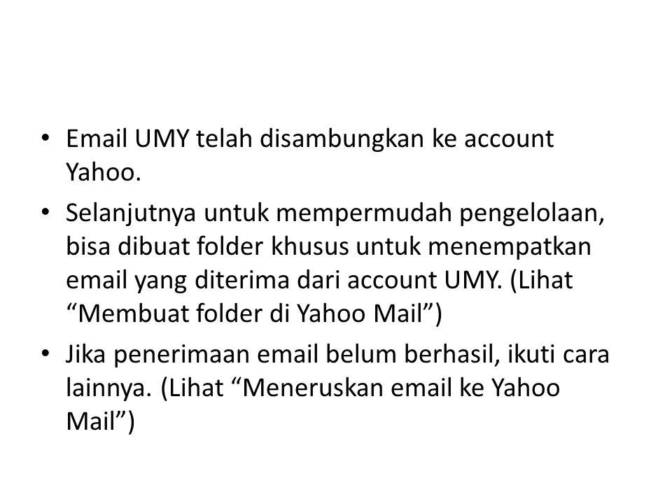 Email UMY telah disambungkan ke account Yahoo. Selanjutnya untuk mempermudah pengelolaan, bisa dibuat folder khusus untuk menempatkan email yang diter