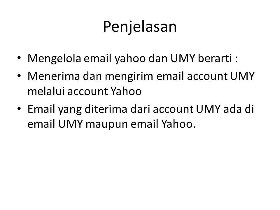 Penjelasan Mengelola email yahoo dan UMY berarti : Menerima dan mengirim email account UMY melalui account Yahoo Email yang diterima dari account UMY