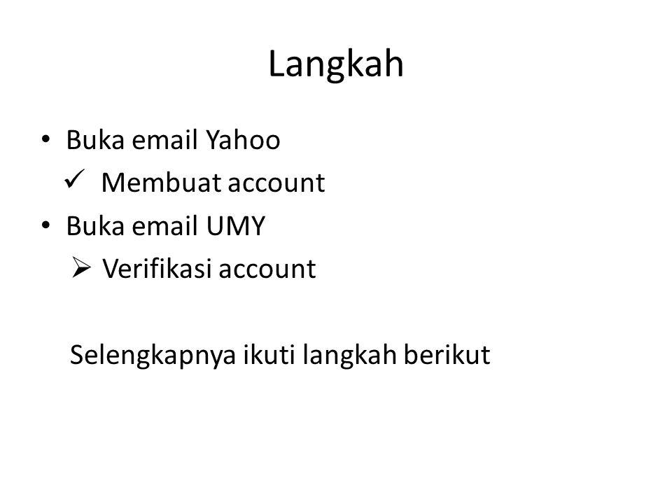 Langkah Buka email Yahoo Membuat account Buka email UMY  Verifikasi account Selengkapnya ikuti langkah berikut