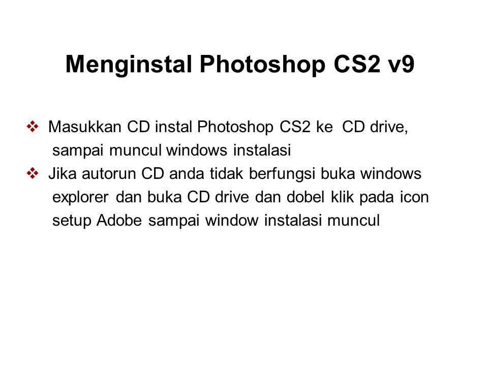 Menginstal Photoshop CS2 v9  Masukkan CD instal Photoshop CS2 ke CD drive, sampai muncul windows instalasi  Jika autorun CD anda tidak berfungsi buka windows explorer dan buka CD drive dan dobel klik pada icon setup Adobe sampai window instalasi muncul