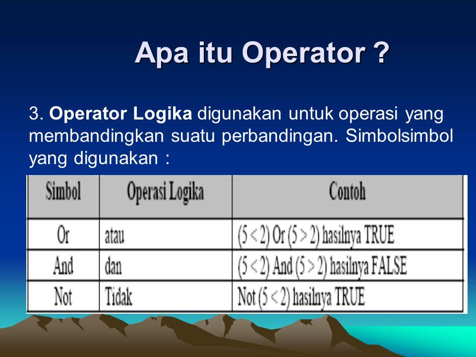 Apa itu Operator ? 3. Operator Logika digunakan untuk operasi yang membandingkan suatu perbandingan. Simbolsimbol yang digunakan :