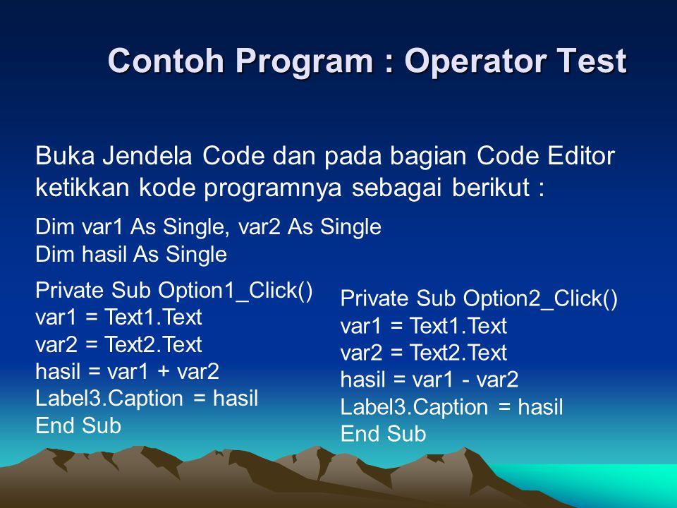 Contoh Program : Operator Test Buka Jendela Code dan pada bagian Code Editor ketikkan kode programnya sebagai berikut : Dim var1 As Single, var2 As Si