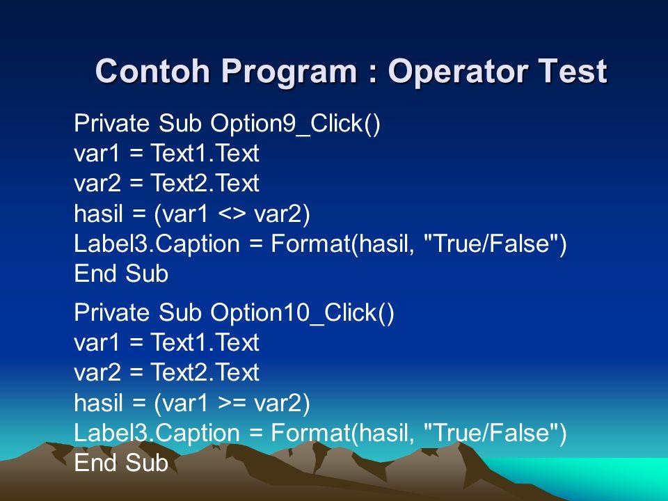 Contoh Program : Operator Test Private Sub Option9_Click() var1 = Text1.Text var2 = Text2.Text hasil = (var1 <> var2) Label3.Caption = Format(hasil,