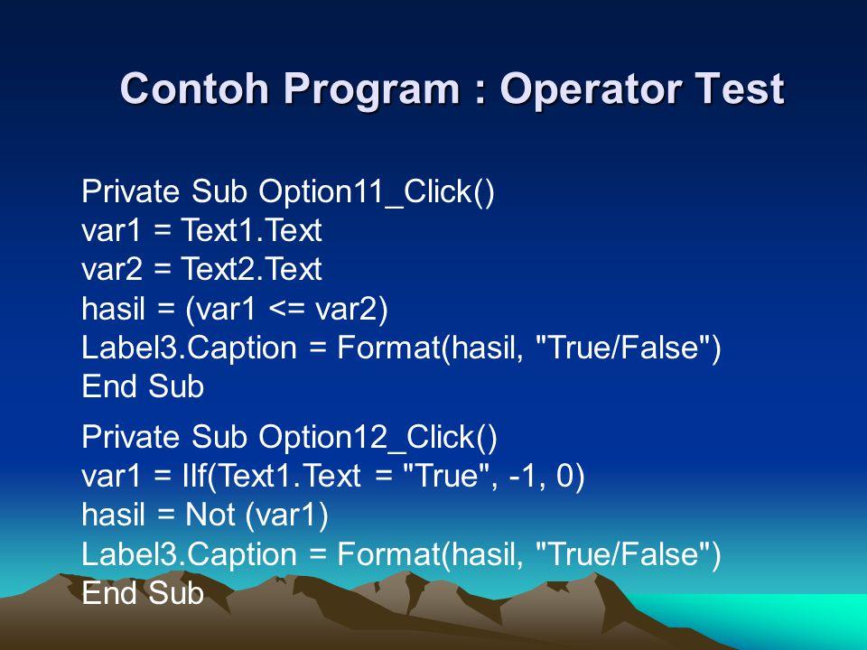 Contoh Program : Operator Test Private Sub Option11_Click() var1 = Text1.Text var2 = Text2.Text hasil = (var1 <= var2) Label3.Caption = Format(hasil,