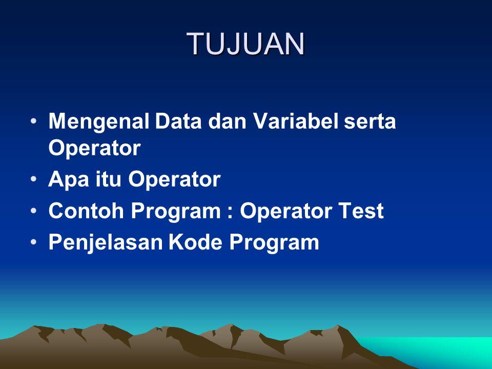 TUJUAN Mengenal Data dan Variabel serta Operator Apa itu Operator Contoh Program : Operator Test Penjelasan Kode Program