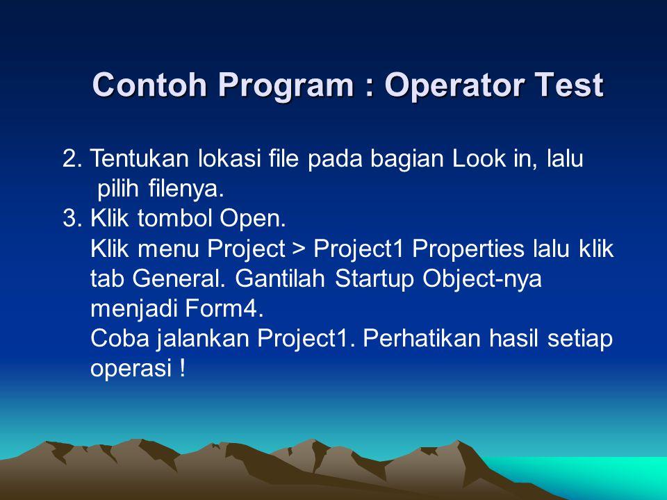 Contoh Program : Operator Test 2. Tentukan lokasi file pada bagian Look in, lalu pilih filenya. 3. Klik tombol Open. Klik menu Project > Project1 Prop