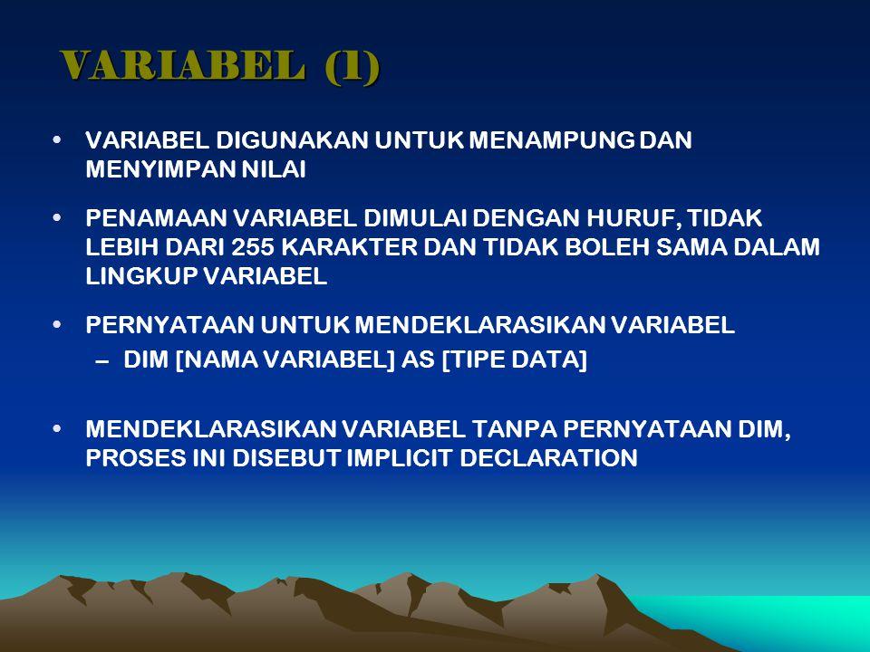 VARIABEL (1) VARIABEL DIGUNAKAN UNTUK MENAMPUNG DAN MENYIMPAN NILAI PENAMAAN VARIABEL DIMULAI DENGAN HURUF, TIDAK LEBIH DARI 255 KARAKTER DAN TIDAK BO
