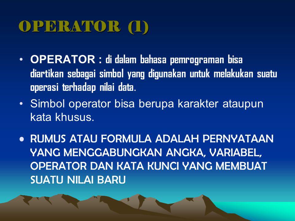 OPERATOR (1) OPERATOR : di dalam bahasa pemrograman bisa diartikan sebagai simbol yang digunakan untuk melakukan suatu operasi terhadap nilai data. Si