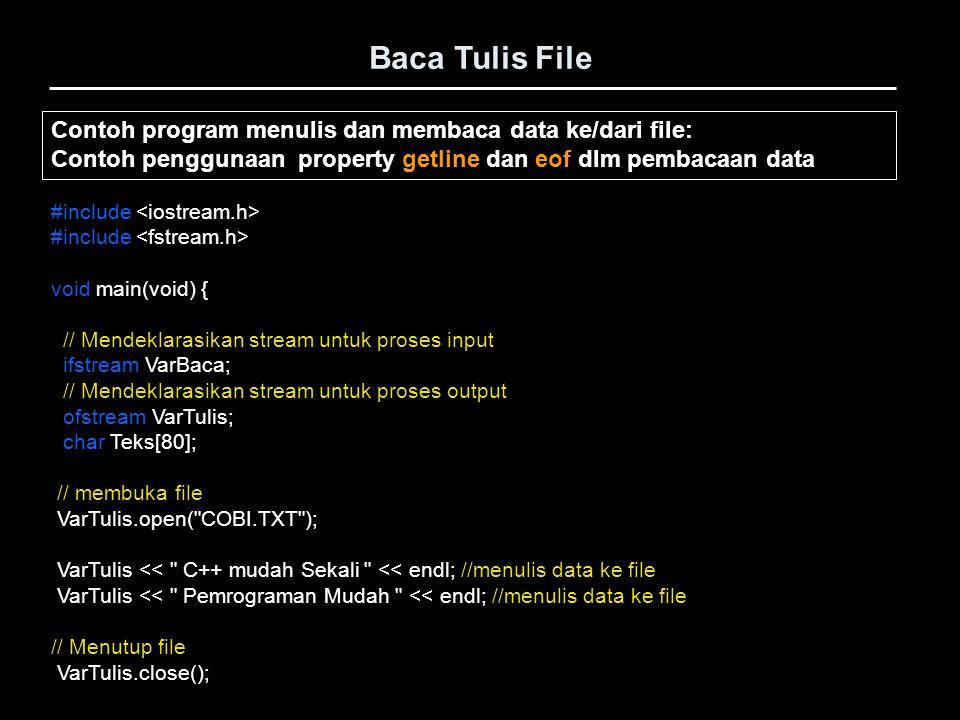 Baca Tulis File #include void main(void) { // Mendeklarasikan stream untuk proses input ifstream VarBaca; // Mendeklarasikan stream untuk proses outpu