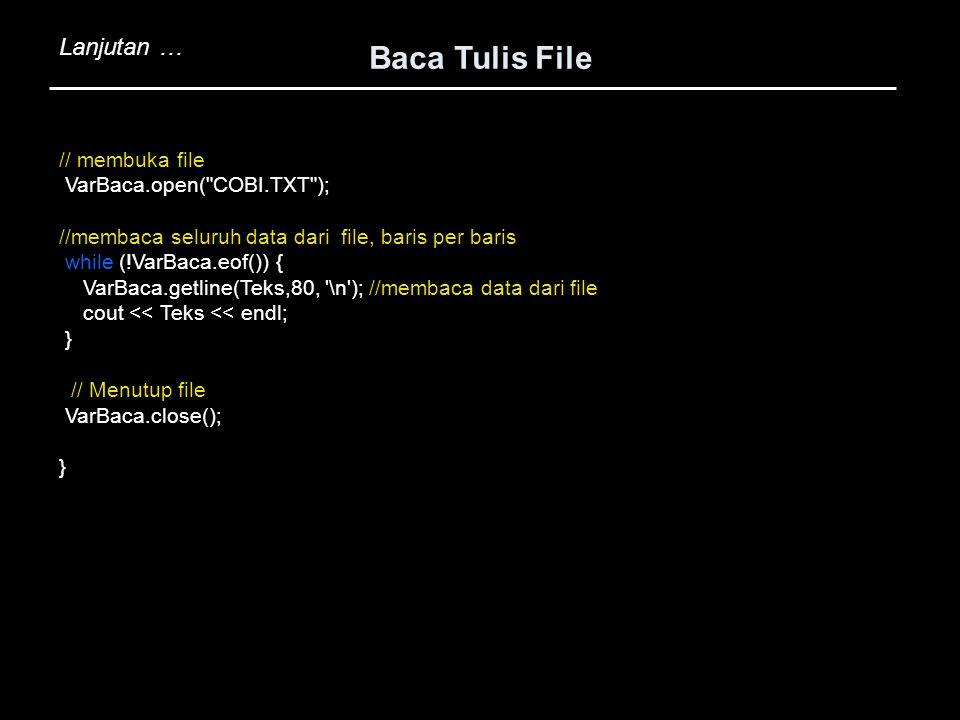 Baca Tulis File // membuka file VarBaca.open(