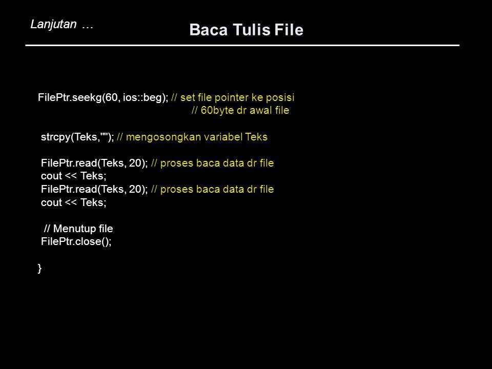 FilePtr.seekg(60, ios::beg); // set file pointer ke posisi // 60byte dr awal file strcpy(Teks,