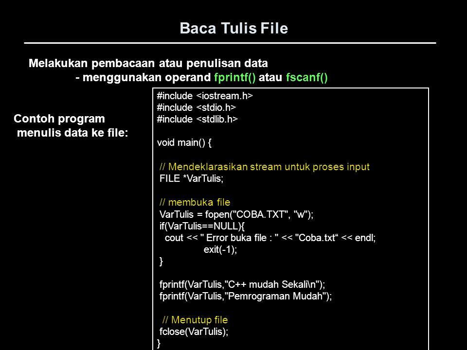 Baca Tulis File #include void main() { // Mendeklarasikan stream untuk proses input FILE *VarTulis; // membuka file VarTulis = fopen(