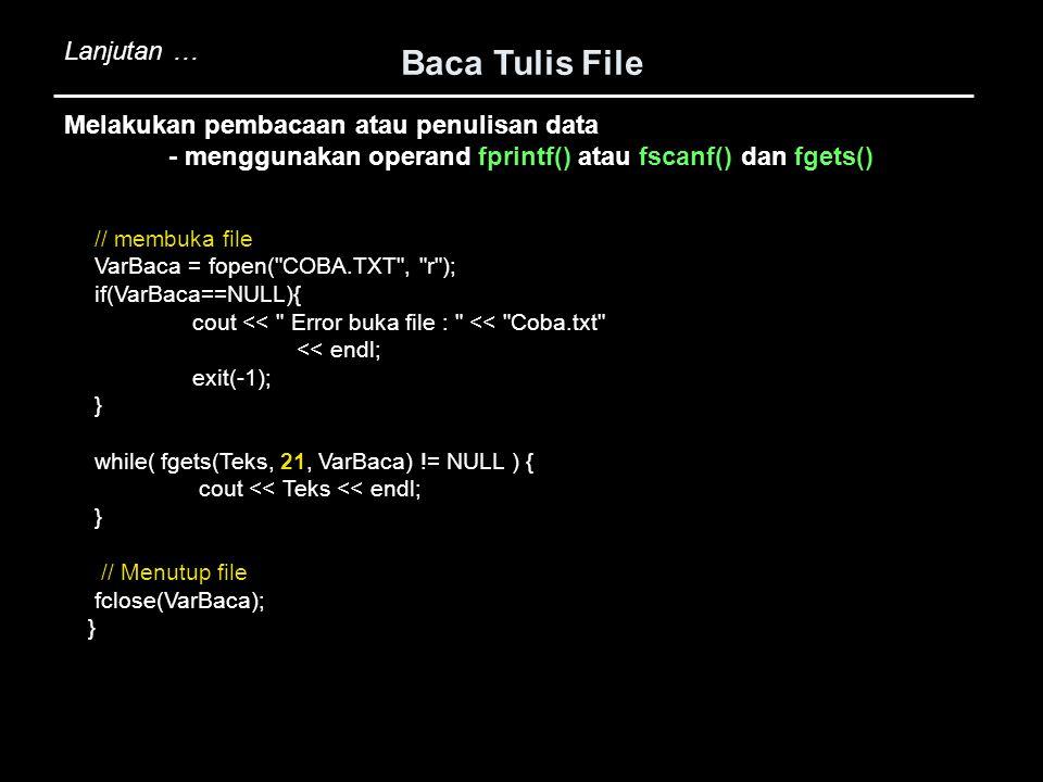 Baca Tulis File // membuka file VarBaca = fopen(