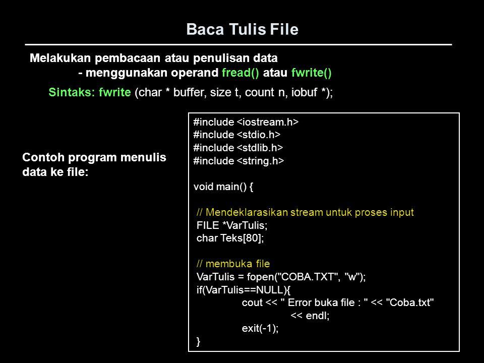 Baca Tulis File #include void main() { // Mendeklarasikan stream untuk proses input FILE *VarTulis; char Teks[80]; // membuka file VarTulis = fopen(
