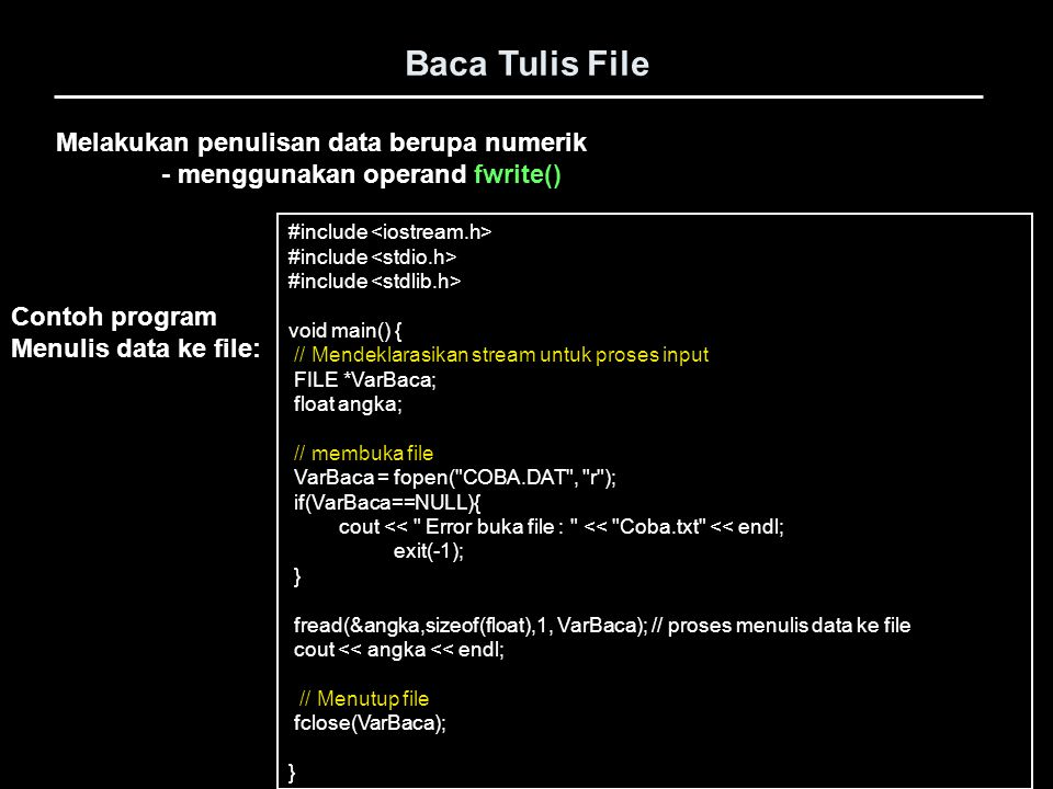 Melakukan penulisan data berupa numerik - menggunakan operand fwrite() Baca Tulis File #include void main() { // Mendeklarasikan stream untuk proses i