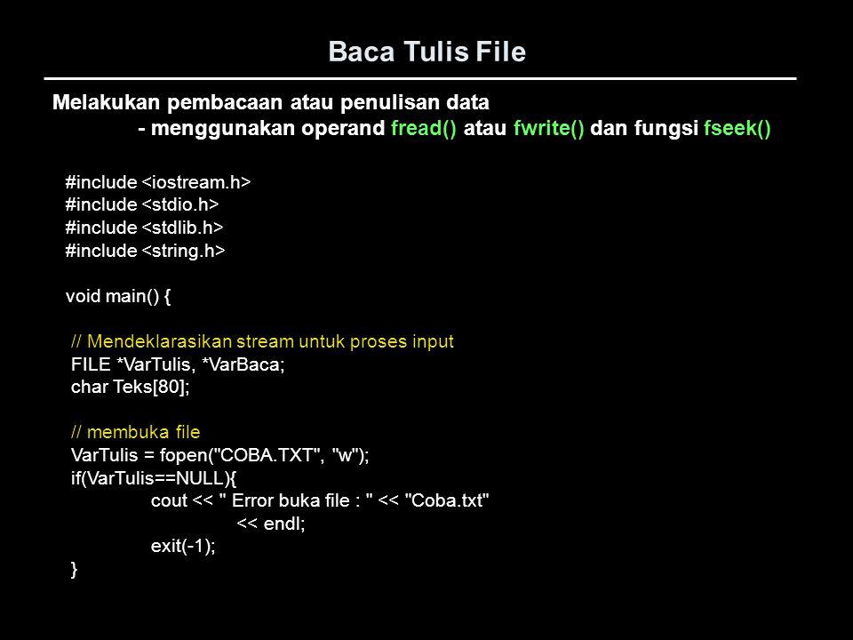 Baca Tulis File Melakukan pembacaan atau penulisan data - menggunakan operand fread() atau fwrite() dan fungsi fseek() #include void main() { // Mende