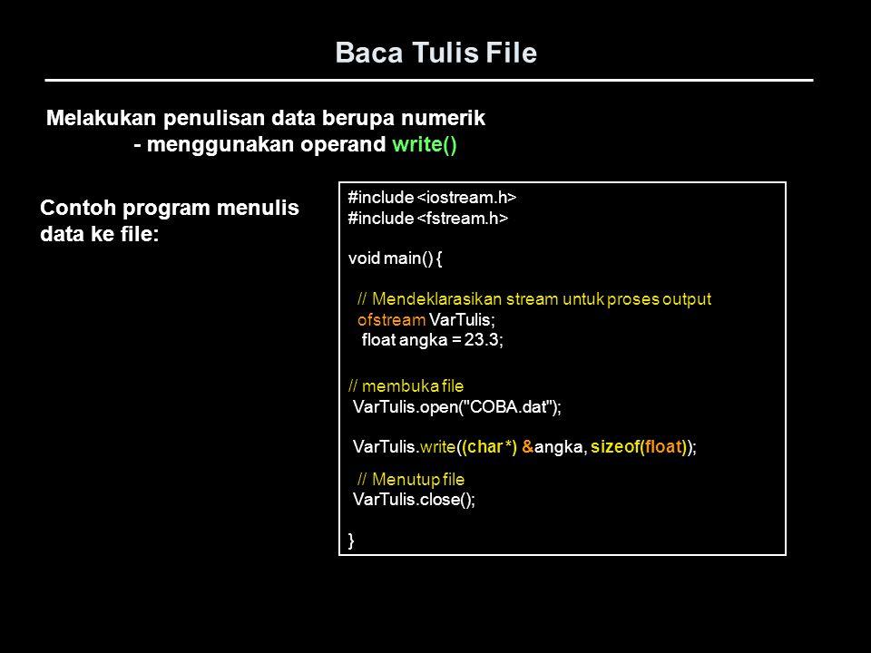 Melakukan penulisan data berupa numerik - menggunakan operand write() Baca Tulis File #include void main() { // Mendeklarasikan stream untuk proses ou