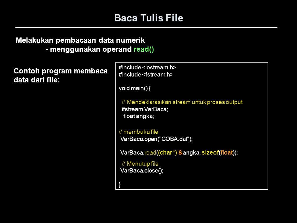Melakukan pembacaan data numerik - menggunakan operand read() Baca Tulis File #include void main() { // Mendeklarasikan stream untuk proses output ifs