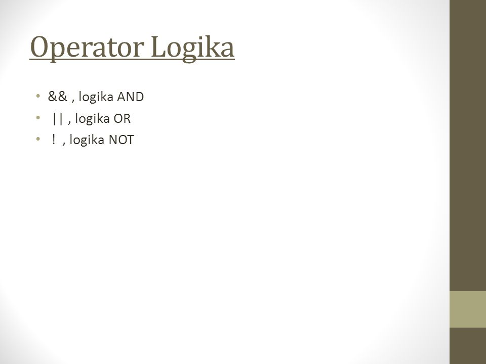 Operator Logika &&, logika AND ||, logika OR !, logika NOT