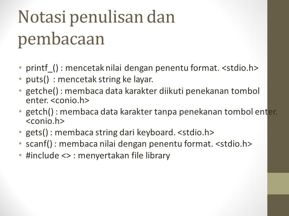 Notasi penulisan dan pembacaan printf_() : mencetak nilai dengan penentu format. puts() : mencetak string ke layar. getche() : membaca data karakter d