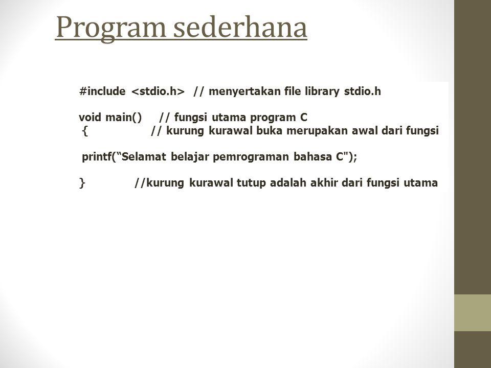 Program sederhana #include // menyertakan file library stdio.h void main() // fungsi utama program C { // kurung kurawal buka merupakan awal dari fung