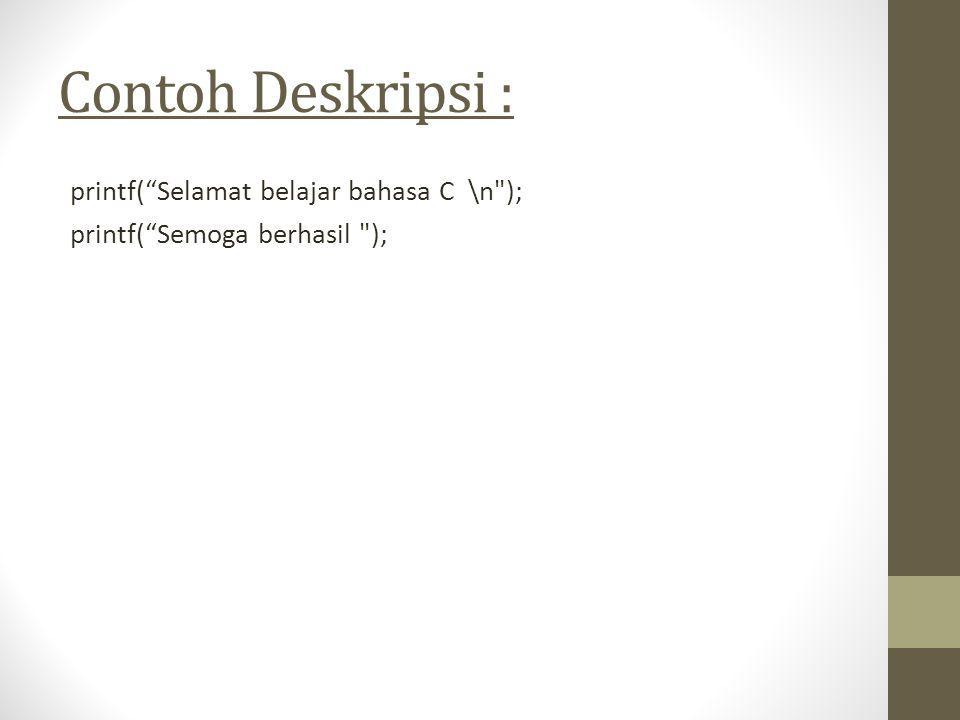 """Contoh Deskripsi : printf(""""Selamat belajar bahasa C \n"""