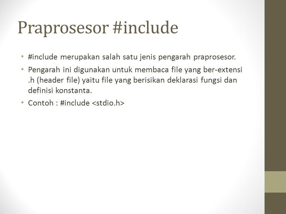 Praprosesor #include #include merupakan salah satu jenis pengarah praprosesor. Pengarah ini digunakan untuk membaca file yang ber-extensi.h (header fi