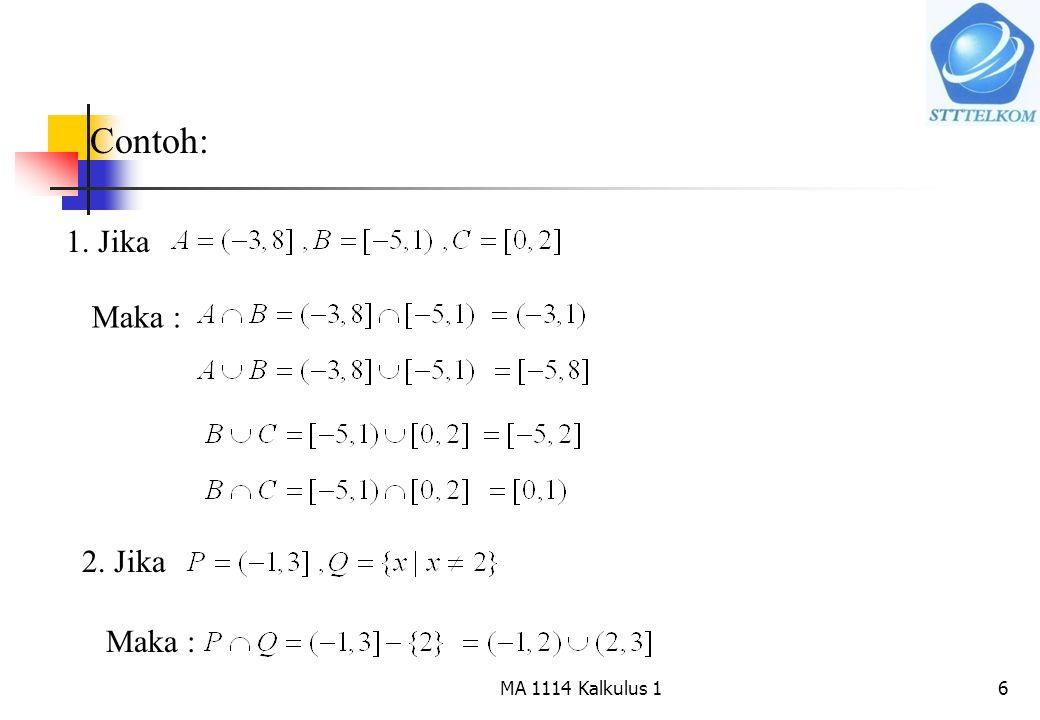 6 Contoh: 1. Jika Maka : 2. Jika Maka : MA 1114 Kalkulus 1