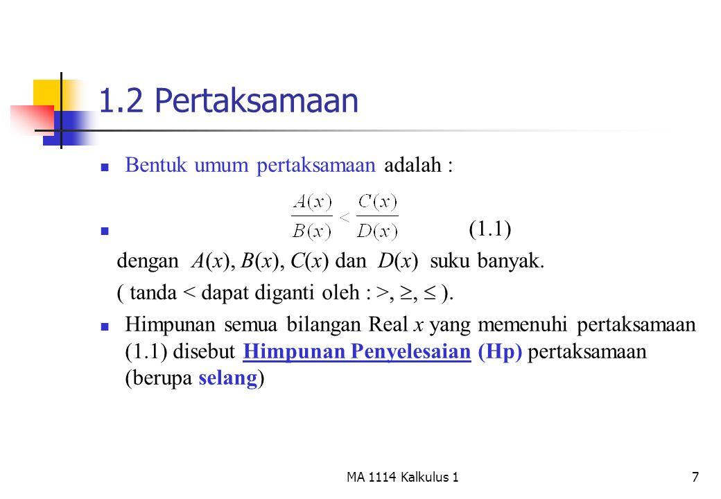 7 1.2 Pertaksamaan Bentuk umum pertaksamaan adalah : (1.1) dengan A(x), B(x), C(x) dan D(x) suku banyak. ( tanda, ,  ). Himpunan semua bilangan Real