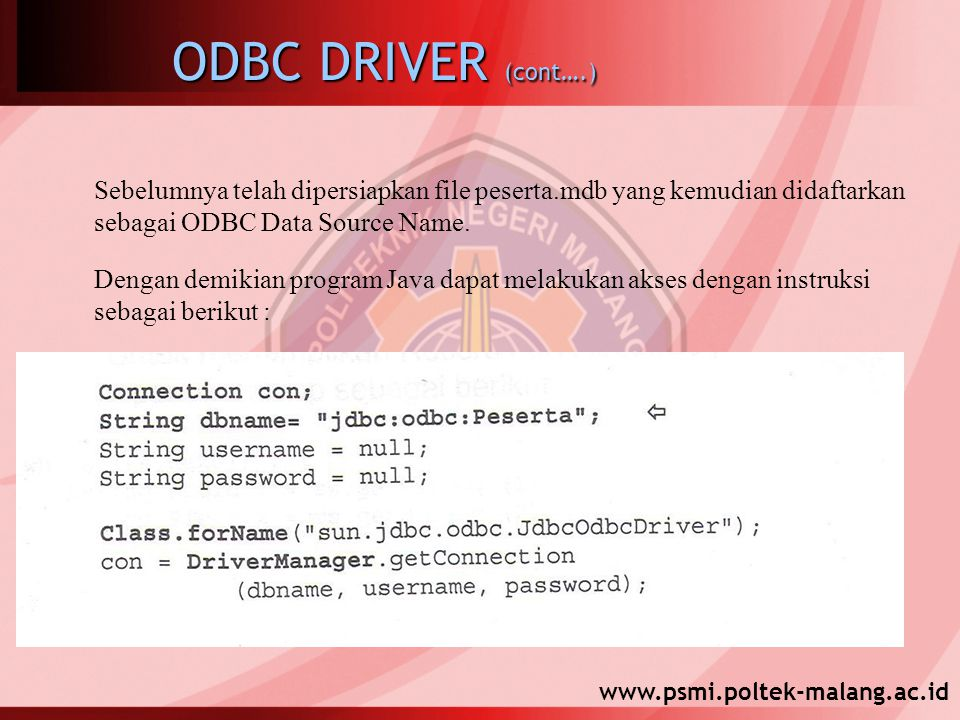 www.psmi.poltek-malang.ac.id ODBC DRIVER (cont….) Sebelumnya telah dipersiapkan file peserta.mdb yang kemudian didaftarkan sebagai ODBC Data Source Name.