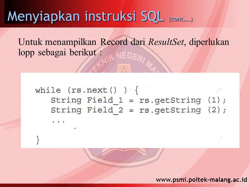 www.psmi.poltek-malang.ac.id Menyiapkan instruksi SQL (cont….) Untuk menampilkan Record dari ResultSet, diperlukan lopp sebagai berikut :