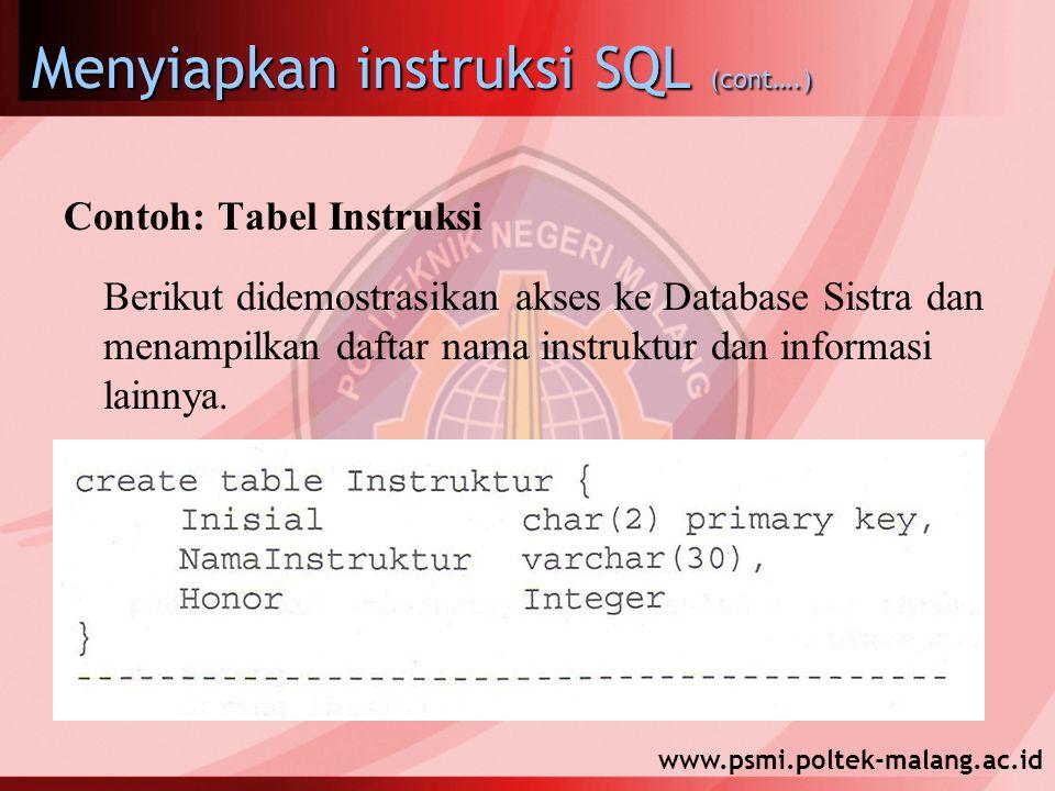 www.psmi.poltek-malang.ac.id Menyiapkan instruksi SQL (cont….) Contoh: Tabel Instruksi Berikut didemostrasikan akses ke Database Sistra dan menampilkan daftar nama instruktur dan informasi lainnya.