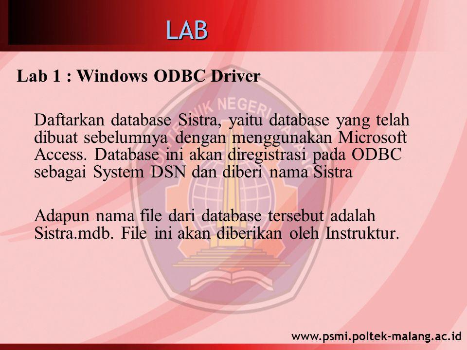 www.psmi.poltek-malang.ac.idLAB Lab 1 : Windows ODBC Driver Daftarkan database Sistra, yaitu database yang telah dibuat sebelumnya dengan menggunakan Microsoft Access.
