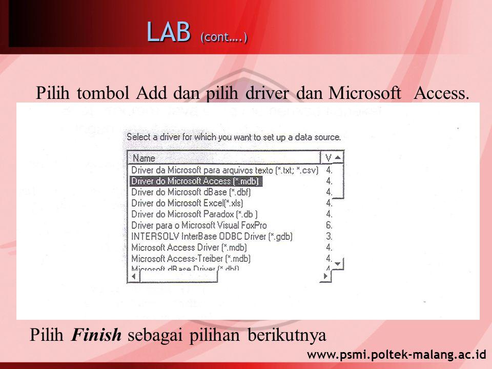 www.psmi.poltek-malang.ac.id LAB (cont….) Pilih tombol Add dan pilih driver dan Microsoft Access. Pilih Finish sebagai pilihan berikutnya