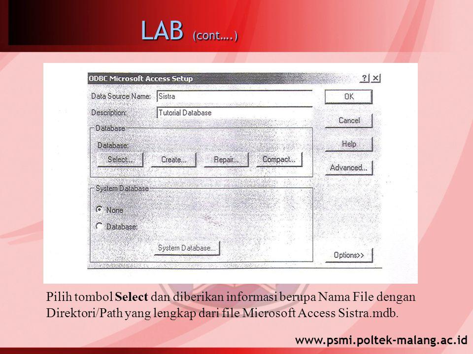 www.psmi.poltek-malang.ac.id LAB (cont….) Pilih tombol Select dan diberikan informasi berupa Nama File dengan Direktori/Path yang lengkap dari file Microsoft Access Sistra.mdb.