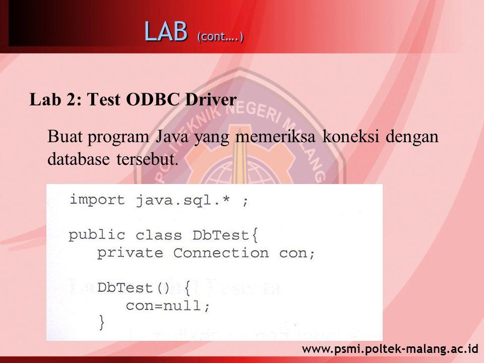 www.psmi.poltek-malang.ac.id LAB (cont….) Lab 2: Test ODBC Driver Buat program Java yang memeriksa koneksi dengan database tersebut.