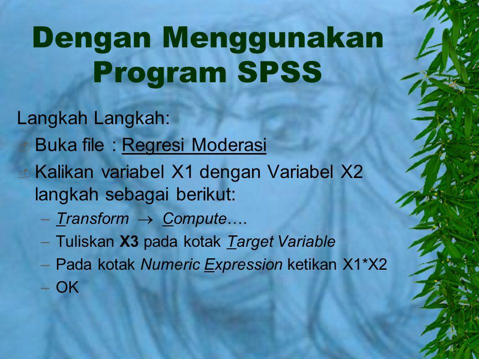 Dengan Menggunakan Program SPSS Langkah Langkah:  Buka file : Regresi Moderasi  Kalikan variabel X1 dengan Variabel X2 langkah sebagai berikut: –Tra